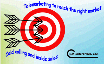 Rich Enterprises Inc -- Cold Calling and Inside Sales with Telemarketing to reach the right market.